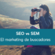 SEM vs SEO: marketing de buscadores